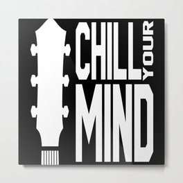 Chill Your Mind Metal Print