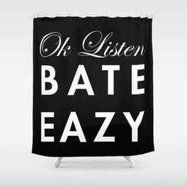 Ok Listen Bate Eazy  Shower Curtain