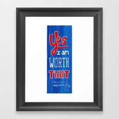 YES, i am worth that! and your pet unicorn Framed Art Print