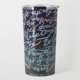 My Help Comes From The Lord - Psalm 121:1~2 Travel Mug