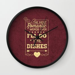 The most romantic words ever- I will do the dishes- Typography Wall Clock
