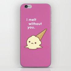 I Melt Without You. iPhone & iPod Skin