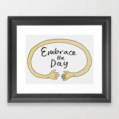 Embrace the Day! Framed Art Print