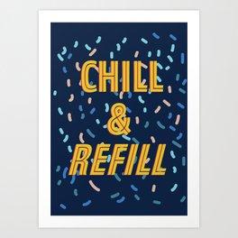 Chill & Refill Art Print