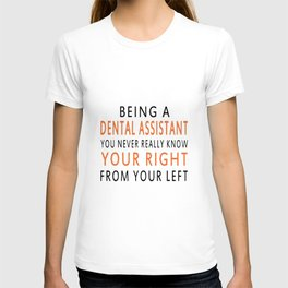 being a dental assistant you never really know your right from your left nurse t-shirts T-shirt