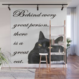 Behind Every Great Person There Is A Great Cat Wall Mural