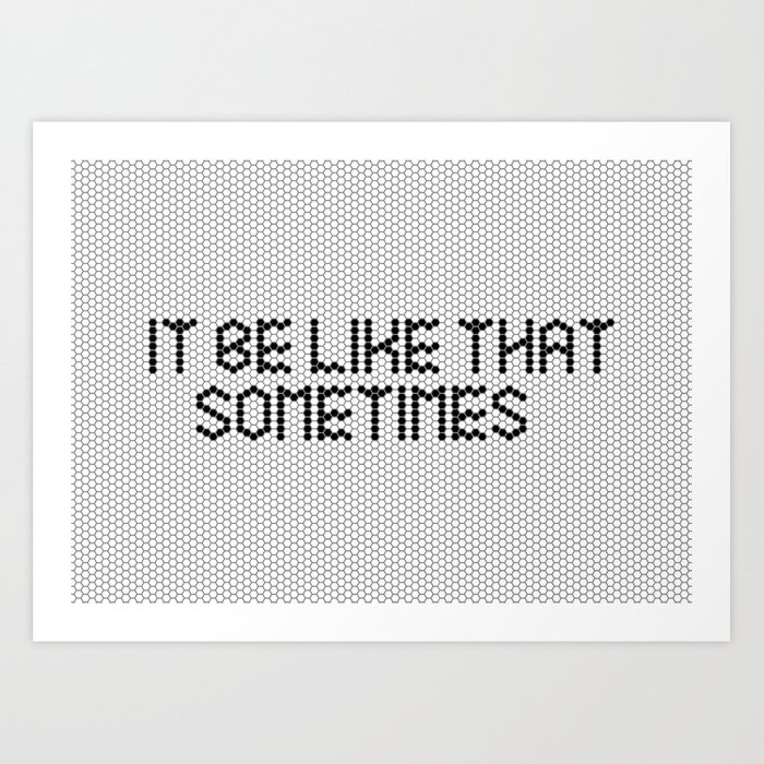 """It be like that sometimes"" Black & White Tile Art Print"