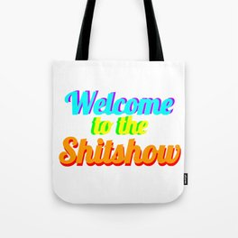 WELCOME TO THE SHITSHOW Tote Bag