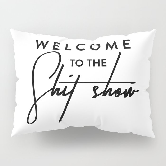 Welcome to the shit-show funny quote Pillow Sham
