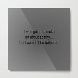 Apathy Metal Print