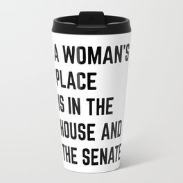 A Woman's Place Is In The House And Senate Travel Mug