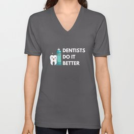 Dentists Do it Better with Toothpaste Unisex V-Neck