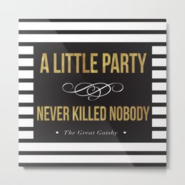 A little party never killed nobody Metal Print