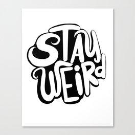 Stay Weird 2 Canvas Print