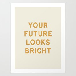 Your Future Looks Bright Art Print