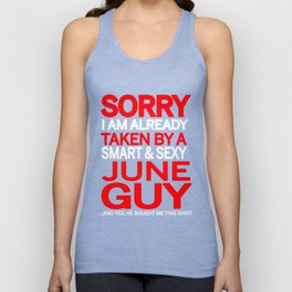 sorry i am already taken by a smart sexy june guy and yes he bought me this shirt Unisex Tank Top