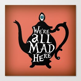 """""""We're all MAD here"""" - Alice in Wonderland - Teapot - 'Mad Hatter Melon' Canvas Print"""