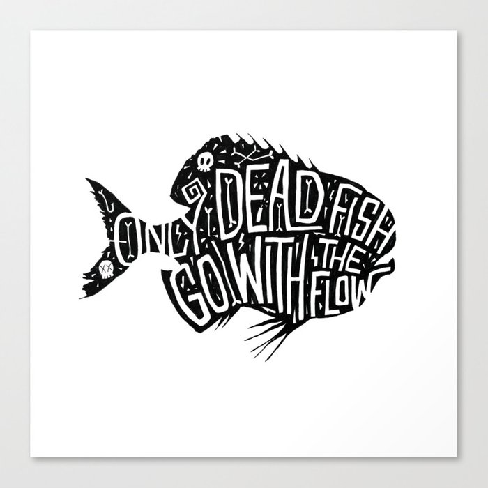 Only Dead Fish Go With The Flow Canvas Print By Octopuscreative Society6