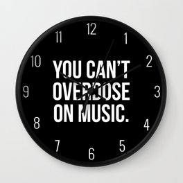 Can't Overdose On Music Quote Wall Clock