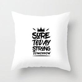 Sore today Strong Tomorrow Throw Pillow