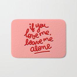if you love me, leave me alone II Bath Mat