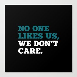 No one Likes Us, We Don't Care. Canvas Print