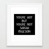 sarah paulson Framed Art Prints featuring You're Hot But You're Not Sarah Paulson Black American Horror Story by Zharaoh