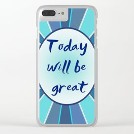 Today will be great Clear iPhone Case