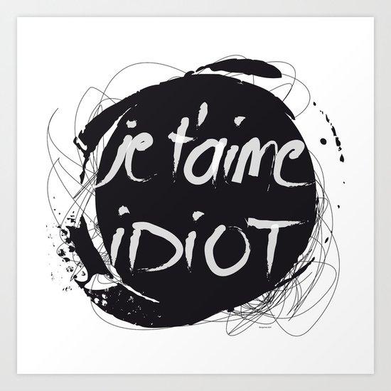 Je t'aime idiot Art Print