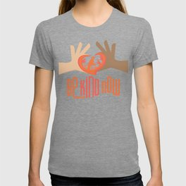 Be Kind Now T-shirt