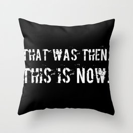 That was then. This is now. Throw Pillow