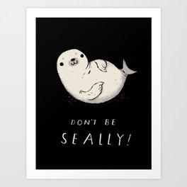 don't be seally! Art Print
