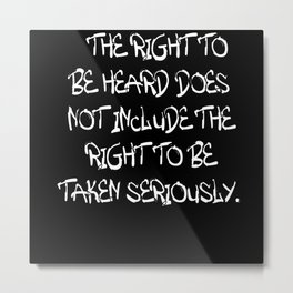 The right to be heard does not include Metal Print
