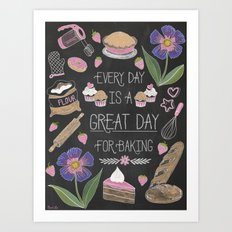 Every Day Is A Great Day For Baking Art Print
