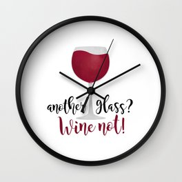 Another glass? Wine not! Wall Clock