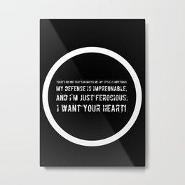 Impetuous, Impregnable, Ferocious, Heart Metal Print