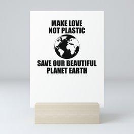 Make Love Not Plastic Save Our Beautiful Planet Earth Mini Art Print