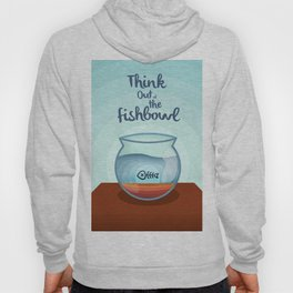 Think Out of the Fishbowl Hoody