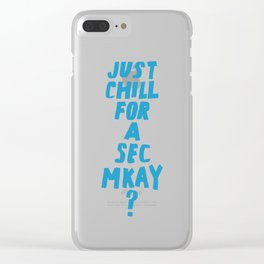 Just Chill for a Sec Clear iPhone Case
