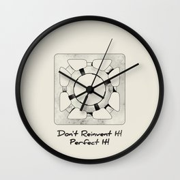 Don't Reinvent It! Perfect It! Wall Clock