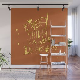 Everything is a work in progress Wall Mural