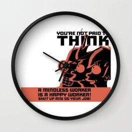 You're not paid to think Wall Clock