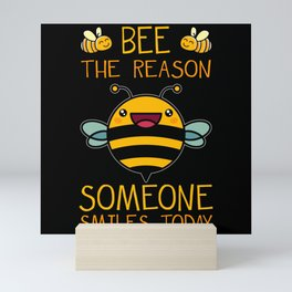 Bee The Reason Someone Smiles Today Mini Art Print
