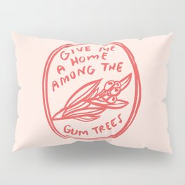 Home among the gumtrees Pillow Sham