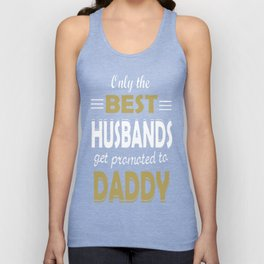 Only The Best Husbands Get Promoted To Daddy Unisex Tank Top