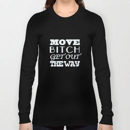 Move b*tch Long Sleeve T-shirt