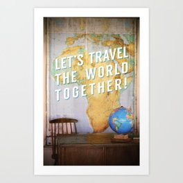 Let's Travel the World Together! Art Print