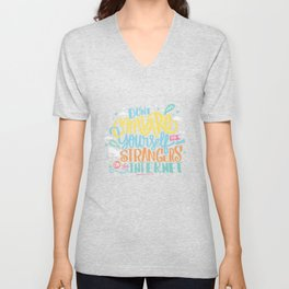 DON'T COMPARE YOURSELF TO STRANGERS ON THE INTERNET Unisex V-Neck