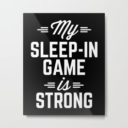Sleep-In Game Funny Quote Metal Print