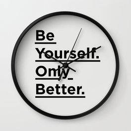 Be Yourself Only Better black and white monochrome typography poster design home wall bedroom decor Wall Clock